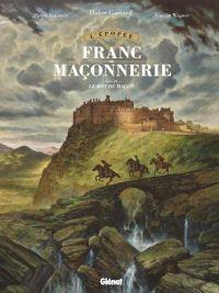 L'Épopée de la franc-maçonnerie T3 : Le mot du maçon (0), bd chez Glénat de Boisserie, Wagner