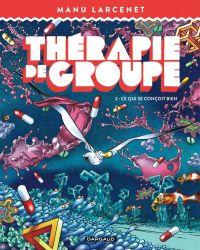 Thérapie de groupe T2 : Ce qui se conçoit bien (0), bd chez Dargaud de Larcenet