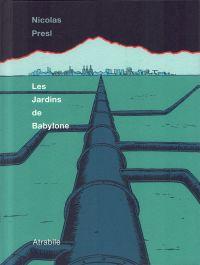 Les Jardins de Babylone, bd chez Atrabile de Presl