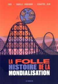 La folle histoire de la Mondialisation en BD, bd chez Les arènes de Bensidoun, Jean, Enzo
