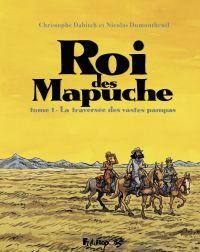 Roi des Mapuche T1, bd chez Futuropolis de Dabitch, Dumontheuil