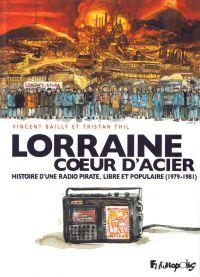 Lorraine coeur d'acier, bd chez Futuropolis de Thil, Bailly