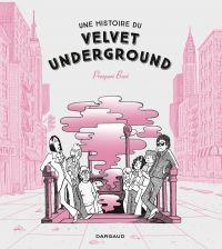 Une Histoire du Velvet Underground, bd chez Dargaud de Buri