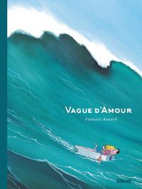 Vague d'amour, bd chez Glénat de Ravard