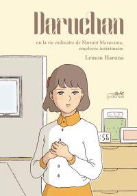 Daruchan : Ou la vie ordinaire de Narumi Maruyama, employée intérimaire (0), manga chez Le Lézard Noir de Haruna