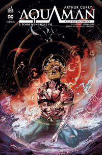 Arthur Curry : Aquaman T3 : Echos d'une belle vie (0), comics chez Urban Comics de Higgins, Deconnick, Clark, Mendonca, Santucci, Rocha, Lopresti, Fajardo Jr