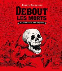 Debout les morts : Fantaisie macabre (0), bd chez Sarbacane de Duchazeau