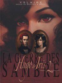 La Guerre des Sambre – cycle 1 : Hugo et Iris, T2 : La passion selon Iris (0), bd chez Glénat de Yslaire, Mézil, Bastide