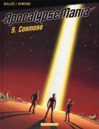 ApocalypseMania T5 : Cosmose (0), bd chez Dargaud de Bollée, Aymond