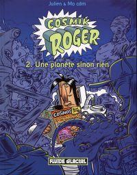 Cosmik Roger T2 : Une planète sinon rien (0), bd chez Fluide Glacial de Mo/CDM, Julien Julien/CDM, Jaimito/CDM