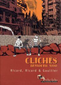 Clichés - Beyrouth 1990, bd chez Les Humanoïdes Associés de Ricard, Ricard, Gaultier