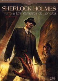 Sherlock Holmes et les vampires de Londres T1 : L'appel du sang (0), bd chez Soleil de Cordurié, Laci, Gonzalbo, Rossbach