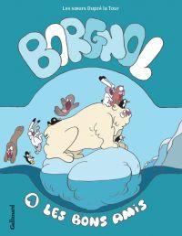 Borgnol T1 : Les bons amis (0), bd chez Gallimard de Dupré la tour, Dupré la tour