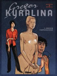 Grégor Kyralina T1 : Amour empoisonné (0), bd chez Glénat de Makyo, Méral