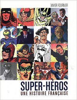 Super Héros une histoire française Xavier Fournier